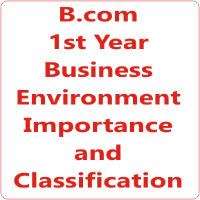 B.com 1st Year Business Environment Importance and Classification