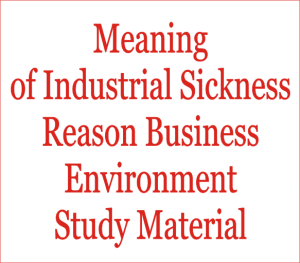 Meaning Of Industrial Sickness Reason Business Environment Study Material