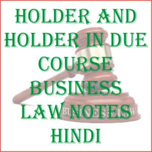 Holder and Holder in Due Course Business Law Notes Hindi