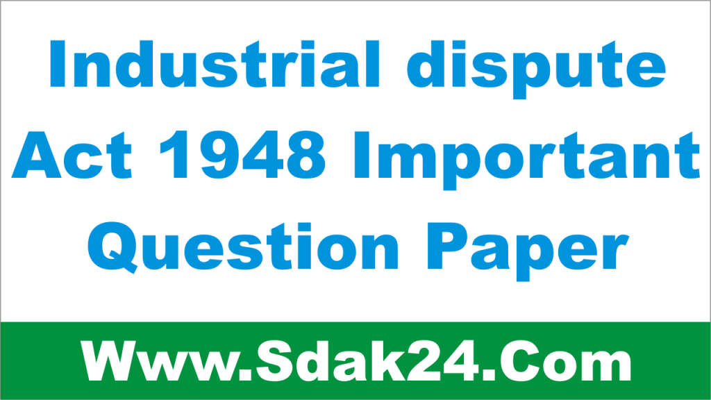 Industrial dispute Act 1948 Important Question Paper